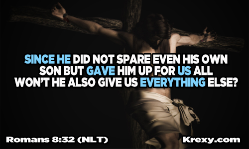since-he-did-not-spare-even-his-own-son-but-gave-him-up-for-us-all-wont-he-also-give-us-everything-else-bible-quote